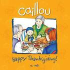Caillou: Happy Thanksgiving! by Editions Chouette (Paperback, 2012)