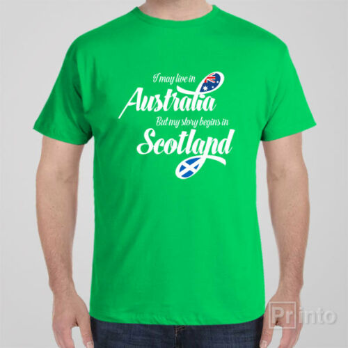 Funny T-shirt I MAY LIVE IN AUSTRALIA BUT MY STORY BEGINS IN SCOTLAND