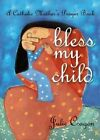 Bless My Child: A Catholic Mother's Prayer Book by Julie Cragon (Paperback, 2005)