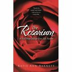 The Rosarium: A Visit May Change Your Life Forever by Katie Ann Barnett (Paperback / softback, 2013)