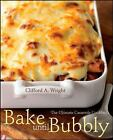 Bake until Bubbly : The Ultimate Casserole Cookbook by Clifford A. Wright (2008, Paperback)