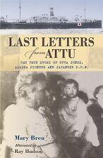 Last Letters from Attu : The True Story of Etta Jones, Alaska Pioneer and...