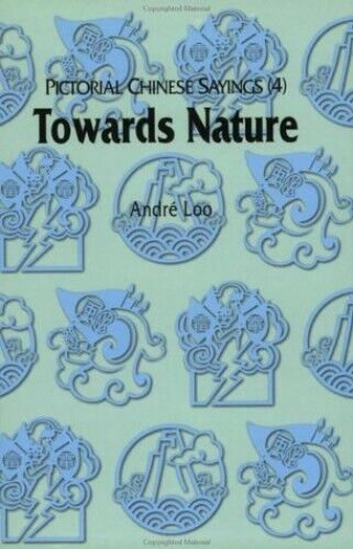 Pictorial Chinese Sayings: Towards Nature: 4 by Loo, Andre Book The Fast Free
