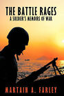 The Battle Rages: A Soldier's Memoirs of War by Martain A. Farley (Hardback, 2010)
