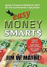 Easy Money Smarts: Quick and Practical Financial Help for All Income Levels and Age Groups by Jim W Mathe (Hardback, 2011)
