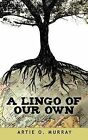 A Lingo of Our Own by Artie O. Murray (Paperback, 2011)