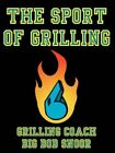 The Sport of Grilling 9781434315694 by Robert Snoor Jr. Paperback
