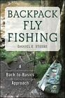 Backpack Fly Fishing: A Back-to-Basics Approach by Daniel E. Steere (Paperback, 2016)