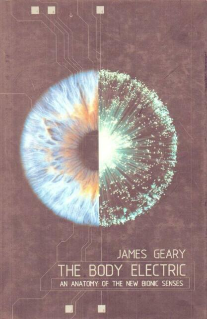 The Body Electric An Anatomy Of The New Bionic Senses(Hardback Book)-VG