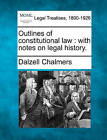 Outlines of Constitutional Law: With Notes on Legal History. by Dalzell Chalmers (Paperback / softback, 2010)