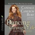 Dancing Through Life: Steps of Courage and Conviction by Candace Cameron Bure, Erin Davis (CD-Audio, 2015)