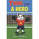Think Like a Hero by Dave MacLean (Paperback, 2014)