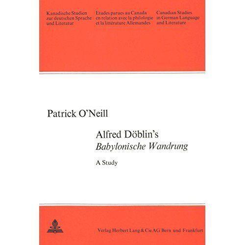 Alfred Döblin's «Babylonische Wanderung»: A Study (Kanadische Studien zur deuts