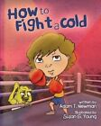 How to Fight a Cold by Adam T Newman (Paperback / softback, 2013)