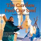 The Caribou Feed Our Soul/Etthen Bet'a Daghidda by Mindy Willett, Peter Enzoe (Hardback, 2010)