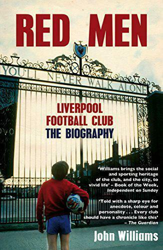 Rouge Hommes : Liverpool Football Club - The Biography par Williams, John, Neuf