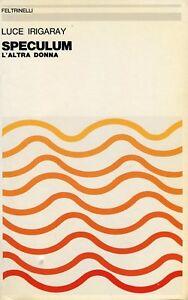 IRIGARAY Luce, Speculum. L'altra donna. Feltrinelli, 1980