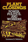 Plant Closings: Power, Politics and Workers by Lawrence E. Rothstein (Hardback, 1986)