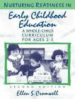 Nurturing Readiness in Early Childhood Education : A Whole-Child Curriculum for Ages 2-5 by Ellen S. Cromwell (1999, Paperback)