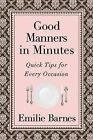 Good Manners in Minutes: Quick Tips for Every Occasion by Emilie Barnes (Paperback, 2010)