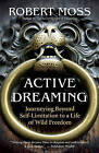 Active Dreaming: Journeying Beyond Self-limitation to a Life of Wild Freedom by Robert Moss (Paperback, 2011)
