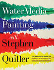 Watermedia Painting: The Complete Guide to Working in Watercolor, Acrylics, Gouache and Casein by Stephen Quiller (Paperback, 2008)