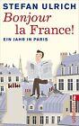 Bonjour la France von Stefan Ulrich (2013, Taschenbuch)