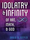 Idolatry and Infinity: Of Art, Math, and God by David R Topper (Paperback / softback, 2014)