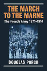 The March to the Marne: The French Army 1871-1914 by Douglas Porch (Paperback, 2003)