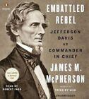 Embattled Rebel: Jefferson Davis as Commander in Chief by George Henry Davis '86 Professor of History James M McPherson (CD-Audio, 2014)