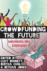Crowdfunding the Future: Media Industries, Ethics, and Digital Society by Peter Lang Publishing Inc (Hardback, 2015)