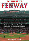Faithful to Fenway: Believing in Boston, Baseball, and America's Most Beloved Ballpark by Michael Ian Borer (Paperback, 2008)