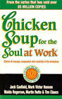 Chicken Soup for the Soul at Work: 101 Stories of Courage, Compassion and Creativity in the Workplace by Jack Canfield (Paperback, 1999)