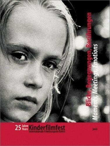 25 Years KinderFilmFest: Moments, Meetings, Emotions, Zylla, Renate, Felsmann, B