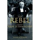 The Rebel: A Biography of Ram Jethmalani by Susan Adelman (Hardback, 2014)