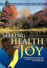 Seeking Health and Joy: Overcoming Cancer and Embracing the Path of Yoga for Forgiveness and Peaceful Aging by Antonietta Francini (Hardback, 2012)