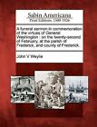A Funeral Sermon in Commemoration of the Virtues of General Washington: On the Twenty-Second of February, at the Parish of Frederick, and County of Frederick. by John V Weylie (Paperback / softback, 2012)