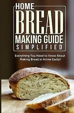 Home Bread Making Guide Simplified: Everything You Need to Know about Making...