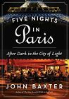Five Nights in Paris: After Dark in the City of Light by John Baxter (Paperback, 2015)