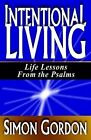 Intentional Living: Life Lessons from the Psalms by Simon Gordon (Paperback / softback, 2011)