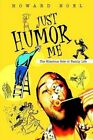 Just Humor Me The Hilarious Side of Family Life 9780595658213 by Howard Noel