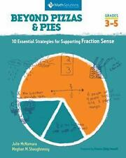 Beyond Pizzas and Pies : 10 Essential Strategies for Supporting Fraction Sense