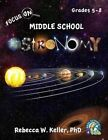 Focus on Middle School Astronomy Student Textbook by Rebecca W Keller Phd (Paperback / softback, 2012)