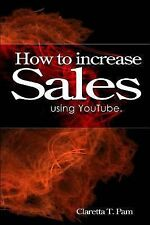 How to Increase Sales Using YouTube by Claretta T. Pam (2014, Paperback)