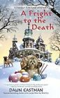 A Fright to the Death: A Family Fortune Mystery by Dawn Eastman (Paperback / softback)