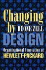 Changing by Design: Organizational Innovation at Hewlett-Packard by Deone Zell (Paperback, 2007)
