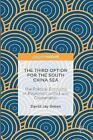 The Third Option for the South China Sea: The Political Economy of Regional Conflict and Cooperation: 2016 by David Jay Green (Hardback, 2016)