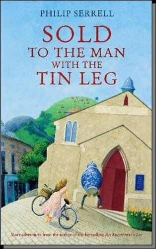 Sold to the Man with the Tin Leg By Philip Serrell. 9780340895023