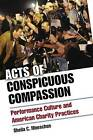 Acts of Conspicuous Compassion: Performance Culture and American Charity Practices by Sheila C. Moeschen (Hardback, 2013)
