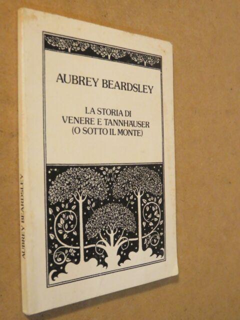 LA STORIA DI VENERE E TANNHAUSER O SOTTO IL MONTE Aubrey Beardsley romanzo 1984